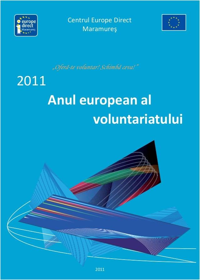"""Centrul Europe Direct Maramureş 2011 Anul european al voluntariatului 2011 Maramureş """"Oferă-te voluntar! Schimbă ceva!"""""""