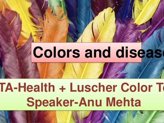Colors and disease TA-Health + Luscher Color Te Speaker-Anu Mehta