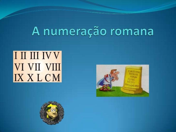 Índice A numeração romana. Como funcionava e era composto o Sistema de numeração    Romano.   A presença dos saberes da...