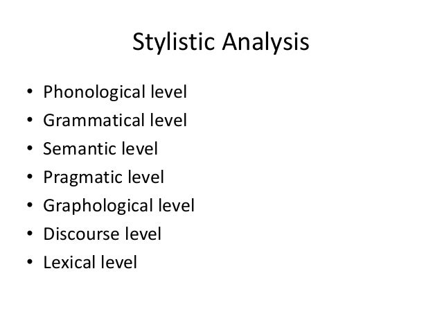 example of stylistic analysis Stylistics analysis provides a commentary which is objective and scientific based on a concrete quantifiable data and applied in a systematic way  for example .