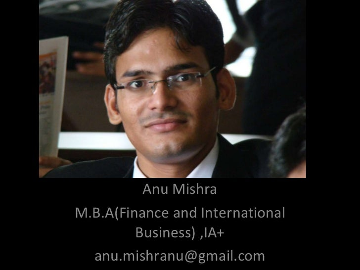 Anu Mishra M.B.A(Finance and International Business) ,IA+ [email_address]