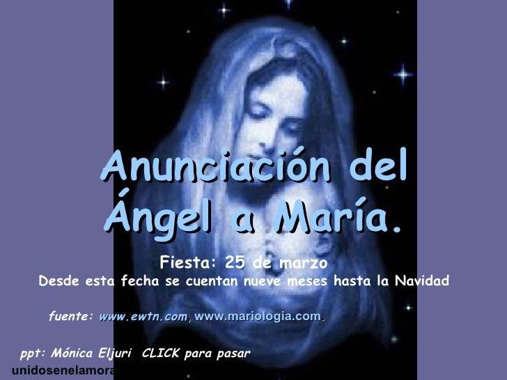 Anunciación del Ángel a María. unidosenelamorajesus @gmail.com Fiesta: 25 de marzo Desde esta fecha se cuentan nueve meses...