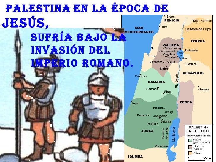 Palestina en la éPoca deJesús,   sufría baJo la   invasión del   imPerio romano.