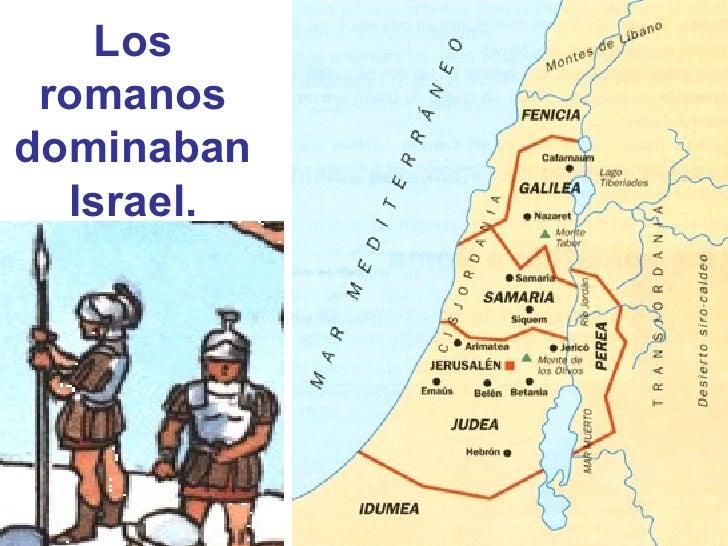 Los romanosdominaban  Israel.