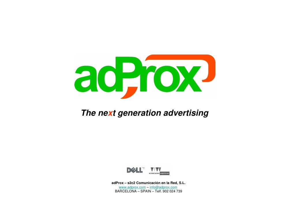 The next generation advertising            adProx – s2c2 Comunicación en la Red, S.L.            www.adprox.com – info@adp...