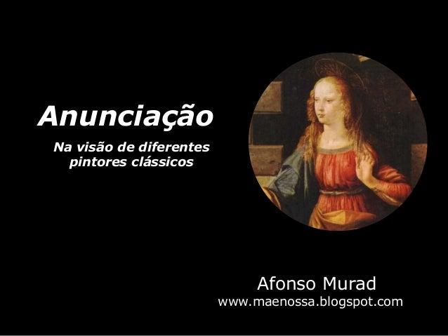 Anunciação Na visão de diferentes pintores clássicos Afonso Murad www.maenossa.blogspot.com