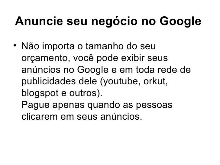 Anuncie seu negócio no Google   <ul><li>Não importa o tamanho do seu orçamento, você pode exibir seus anúncios no Google e...