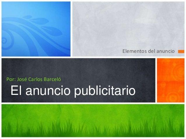 Elementos del anuncioPor: José Carlos BarcelóEEl anuncio publicitario