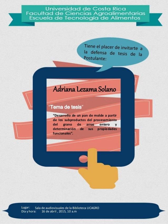 """Adriana LezamaSolano """"Tema de tesis"""" Lugar: Día y hora: """"Desarrollo de un pan de molde a partir de los subproductos del pr..."""