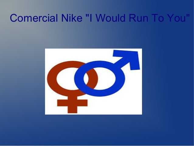 "Comercial Nike ""I Would Run To You"""
