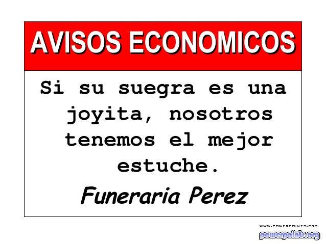 AVISOS ECONOMICOSAVISOS ECONOMICOS Si su suegra es una joyita, nosotros tenemos el mejor estuche. Funeraria Perez