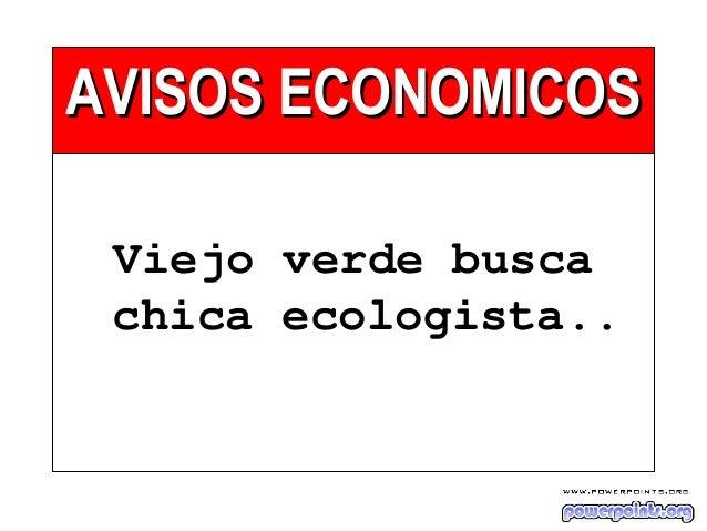 AVISOS ECONOMICOSAVISOS ECONOMICOS Viejo verde busca chica ecologista..