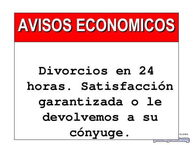 AVISOS ECONOMICOSAVISOS ECONOMICOS Divorcios en 24 horas. Satisfacción garantizada o le devolvemos a su cónyuge.