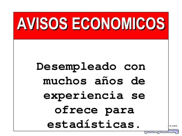 AVISOS ECONOMICOSAVISOS ECONOMICOS Desempleado con muchos años de experiencia se ofrece para estadísticas.