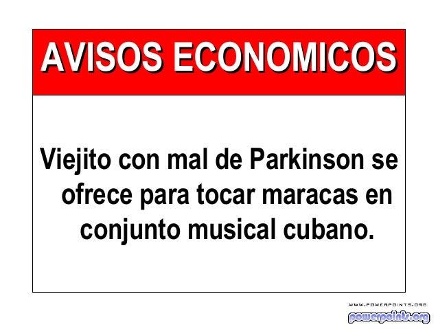 AVISOS ECONOMICOSAVISOS ECONOMICOS Viejito con mal de Parkinson se ofrece para tocar maracas en conjunto musical cubano.