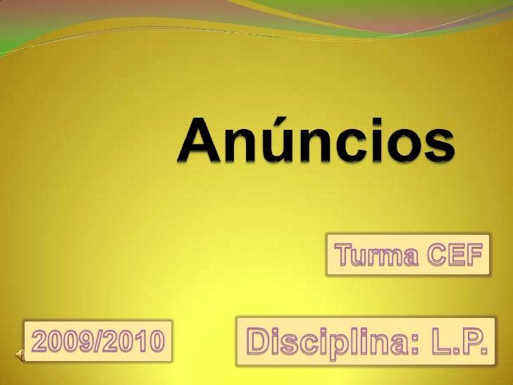 Anúncios<br />Turma CEF<br />Disciplina: L.P.<br />2009/2010<br />