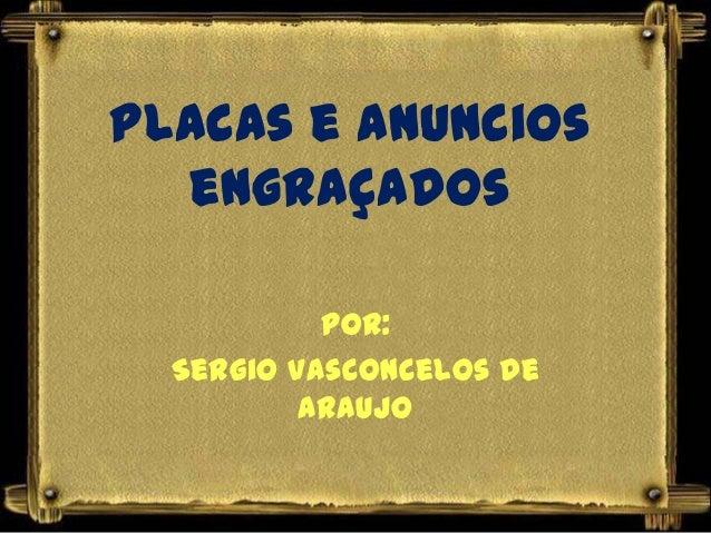 Placas e anuncios  engraçados           Por:  Sergio Vasconcelos de          Araujo
