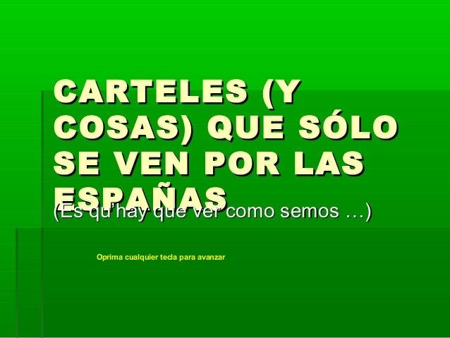 CARTELES (YCARTELES (Y COSAS) QUE SÓLOCOSAS) QUE SÓLO SE VEN POR LASSE VEN POR LAS ESPAÑASESPAÑAS(Es qu'hay que ver como s...
