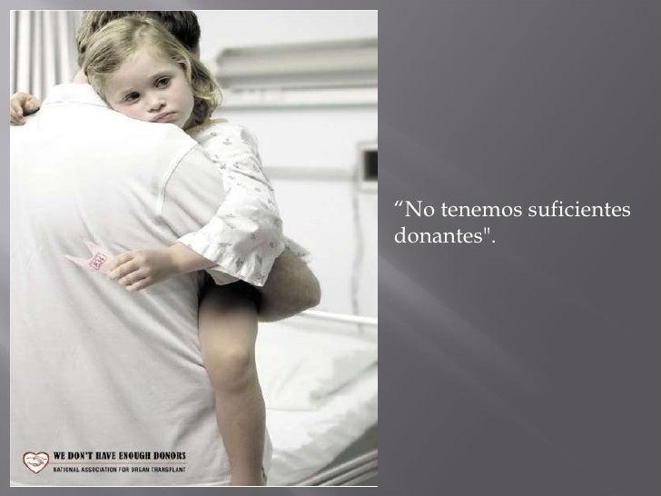""""""" No tenemos suficientes donantes""""."""