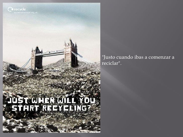"""""""Justo cuando ibas a comenzar a reciclar""""."""