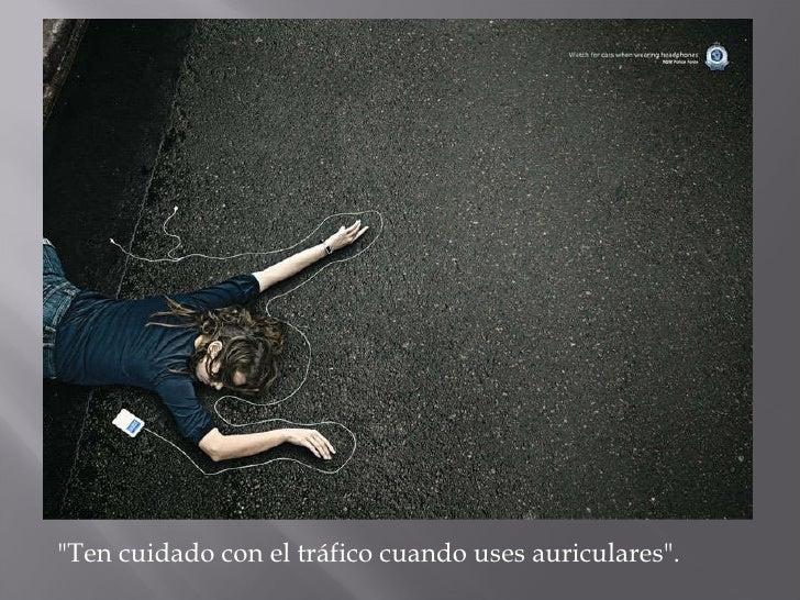 """""""Ten cuidado con el tráfico cuando uses auriculares""""."""