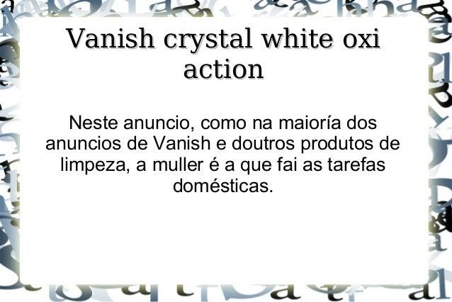 Vanish crystal white oxiVanish crystal white oxi actionaction Neste anuncio, como na maioría dos anuncios de Vanish e dout...