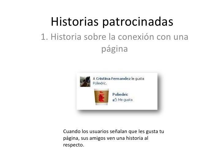 Historias patrocinadas<br />1. Historia sobre la conexión con una página<br />Cuando los usuarios señalan que les gusta tu...