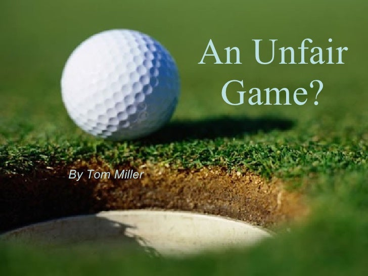 An Unfair Game? By Tom Miller