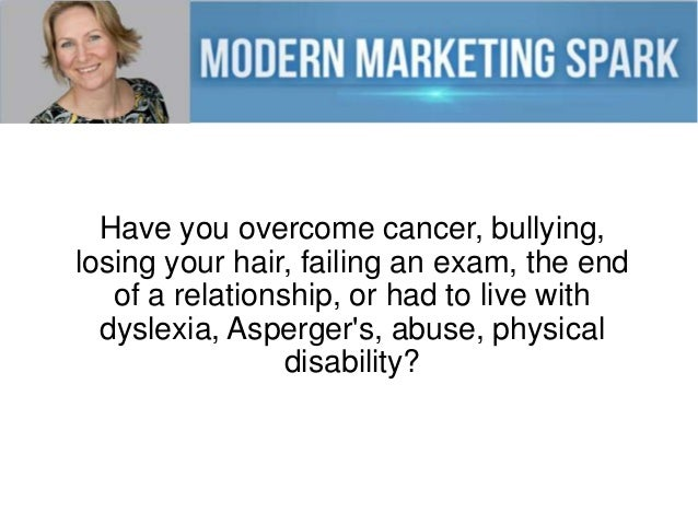 Have you overcome cancer, bullying, losing your hair, failing an exam, the end of a relationship, or had to live with dysl...