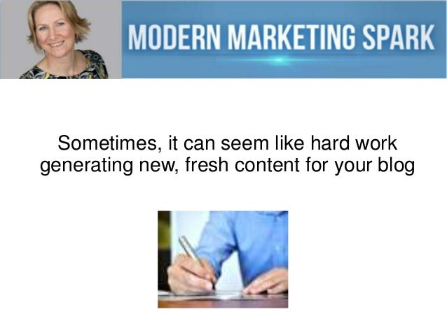 Sometimes, it can seem like hard work generating new, fresh content for your blog