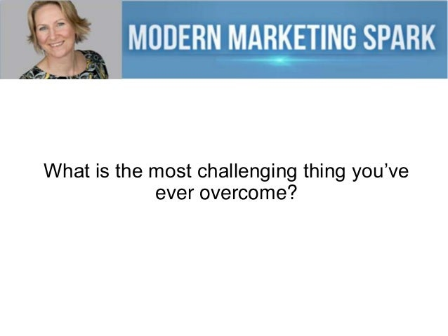 What is the most challenging thing you've ever overcome?