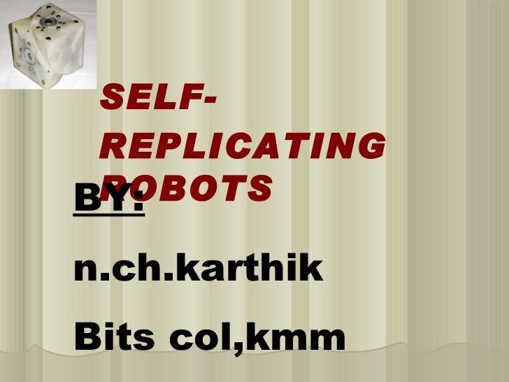 SELF- REPLICATING ROBOTSBY:n.ch.karthikBits col,kmm