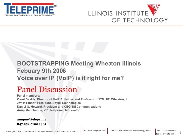 BOOTSTRAPPING Meeting Wheaton Illinois  Febuary 9th 2006  Voice over IP (VoIP) is it right for me?   Panel Discussion Pane...