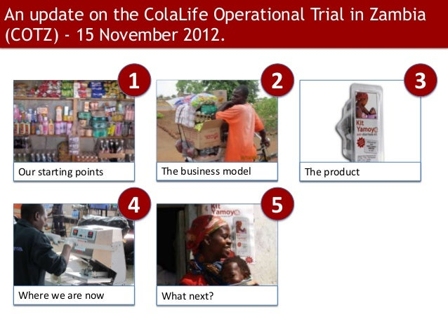 An update on the ColaLife Operational Trial in Zambia(COTZ) - 15 November 2012.                       1                   ...