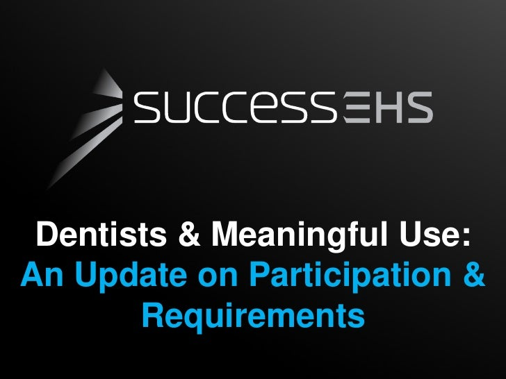 Dentists & Meaningful Use:An Update on Participation &       Requirements