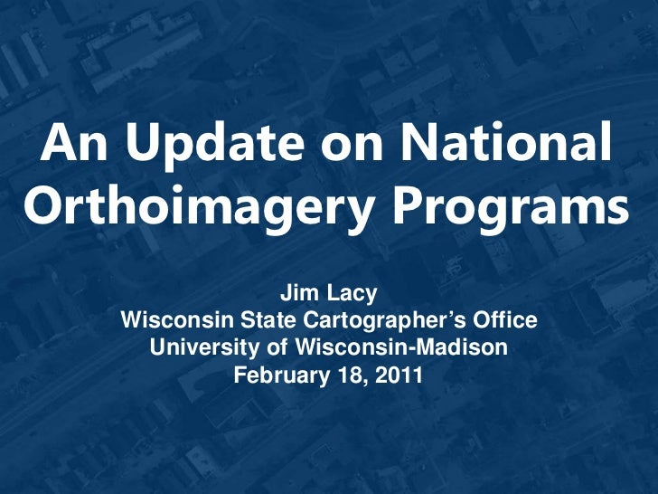 An Update on NationalOrthoimagery Programs                 Jim Lacy   Wisconsin State Cartographer's Office     University...