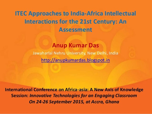 Anup Kumar Das Jawaharlal Nehru University, New Delhi, India http://anupkumardas.blogspot.in ITEC Approaches to India-Afri...