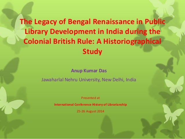 The Legacy of Bengal Renaissance in Public  Library Development in India during the  Colonial British Rule: A Historiograp...
