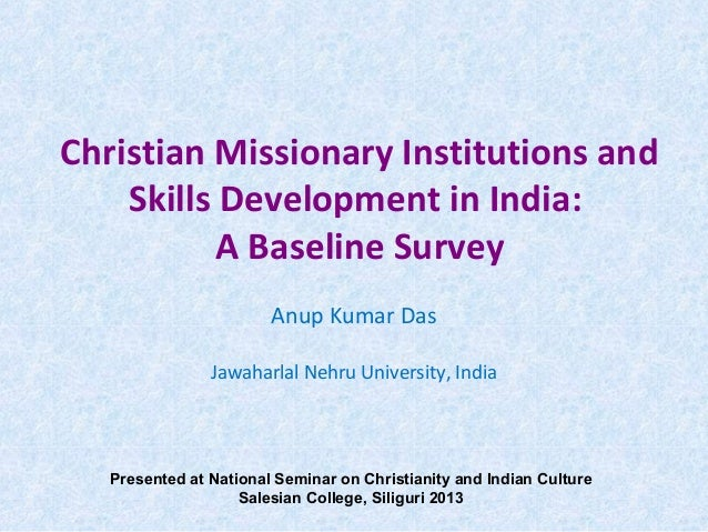 Christian Missionary Institutions and Skills Development in India: A Baseline Survey Anup Kumar Das Jawaharlal Nehru Unive...