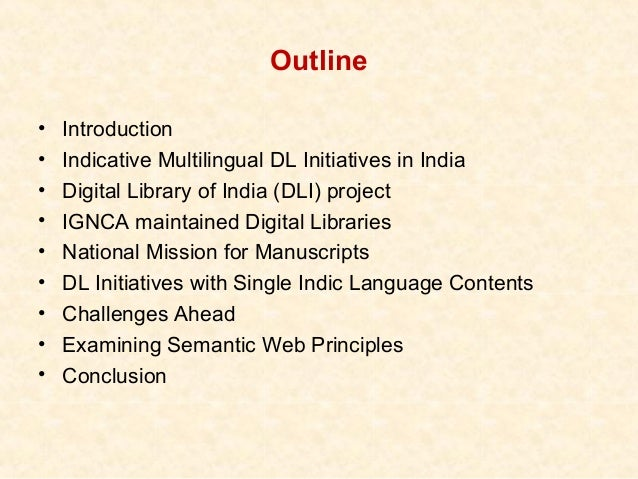 Outline•   Introduction•   Indicative Multilingual DL Initiatives in India•   Digital Library of India (DLI) project•   IG...