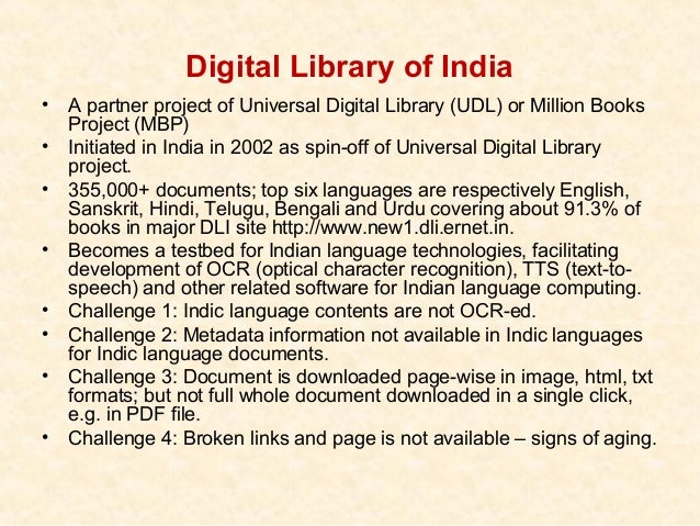 Digital Library of India•   A partner project of Universal Digital Library (UDL) or Million Books    Project (MBP)•   Init...