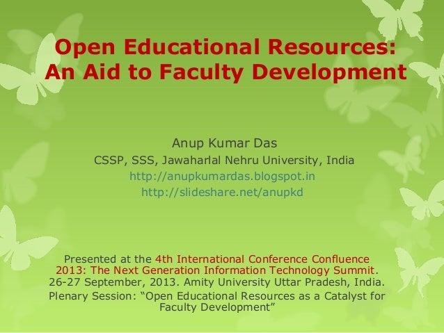 Open Educational Resources: An Aid to Faculty Development Anup Kumar Das CSSP, SSS, Jawaharlal Nehru University, India htt...