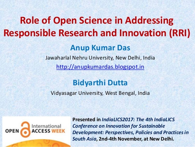 Role of Open Science in Addressing Responsible Research and Innovation (RRI) Anup Kumar Das Jawaharlal Nehru University, N...