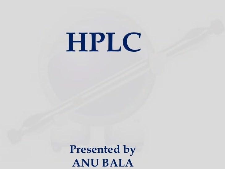 HPLCPresented byANU BALA