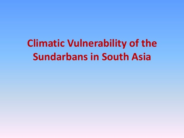 Climatic Vulnerability of the Sundarbans in South Asia