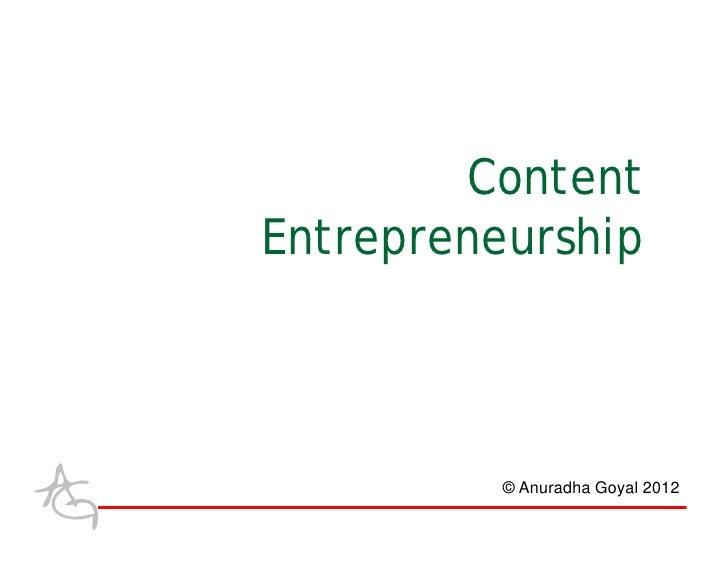 ContentEntrepreneurship          © Anuradha Goyal 2012