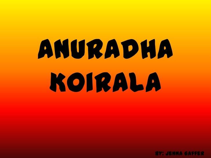 Anuradha Koirala      By: Jenna Gaffer