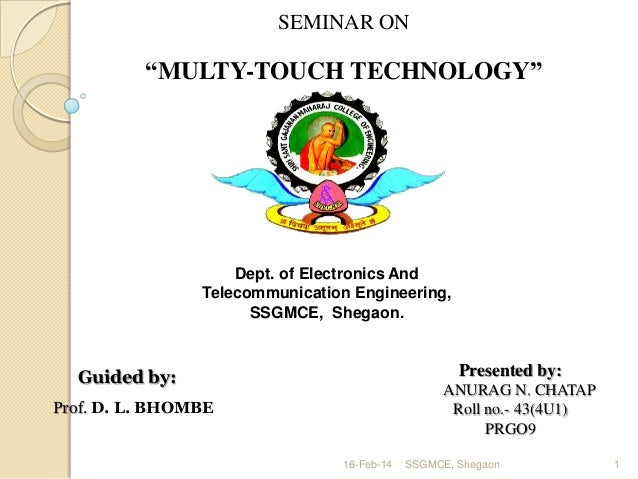 """SEMINAR ON  """"MULTY-TOUCH TECHNOLOGY""""  Dept. of Electronics And Telecommunication Engineering, SSGMCE, Shegaon.  Presented ..."""