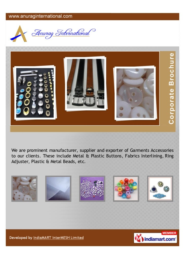 We are prominent manufacturer, supplier and exporter of Garments Accessoriesto our clients. These include Metal & Plastic ...