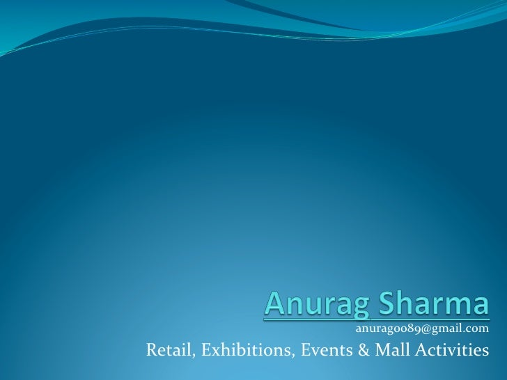 anurag0089@gmail.com   Retail, Exhibitions, Events & Mall Activities